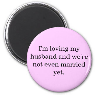 I'm loving my husband and we're not even marrie... magnet