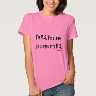I'm M.S. I'm a mess, with M.S. - Find a cure T-shirt