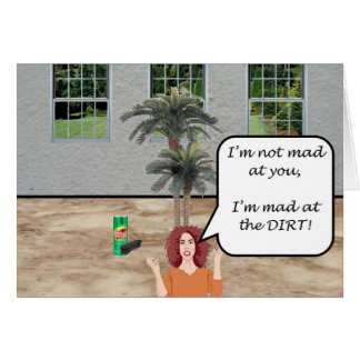I'm Mad at the Dirt! Greeting Card