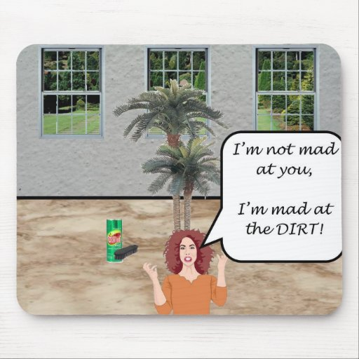 I'm Mad at the Dirt! Mouse Pad