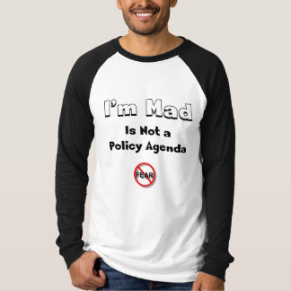 I'm Mad is not a Policy Agenda T-Shirt