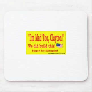 I'M MAD TOO, CLAYTON! MOUSE PAD
