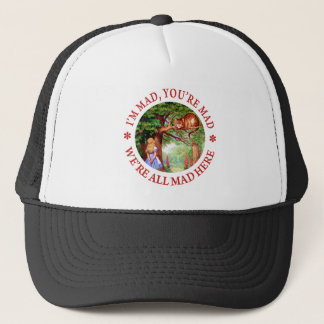 I'm Mad , You're Mad, We;'re All Mad Here! Trucker Hat