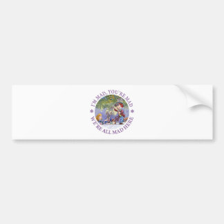 I'm Mad, You're Mad, We're All Mad Here! Car Bumper Sticker