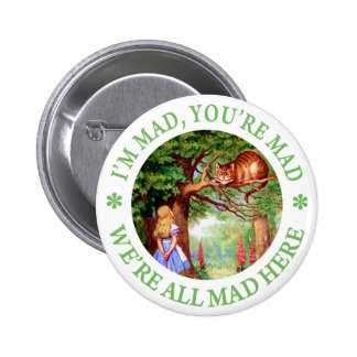 I'M MAD, YOU'RE MAD, WE'RE ALL MAD HERE! PINBACK BUTTONS
