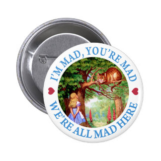 I'M MAD, YOU'RE MAD, WE'RE ALL MAD HERE PIN