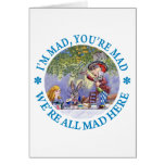 I'M MAD, YOU'RE MAD, WE'RE ALL MAD HERE! GREETING CARD