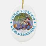 I'm Mad, You're Mad, We're All Mad Here! Ceramic Ornament