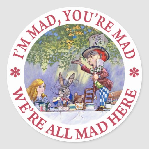 I'M MAD, YOU'RE MAD, WE'RE ALL MAD HERE! CLASSIC ROUND STICKER