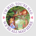 """""""I'm Mad, You're Mad, We're All Mad Here!"""" Classic Round Sticker"""