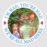 I'M MAD, YOU'RE MAD, WE'RE ALL MAD HERE CLASSIC ROUND STICKER