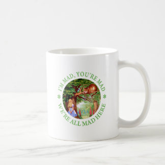 I'M MAD, YOU'RE MAD, WE'RE ALL MAD HERE! COFFEE MUG
