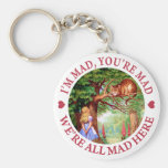I'M MAD, YOU'RE MAD, WE'RE ALL MAD HERE KEY CHAIN