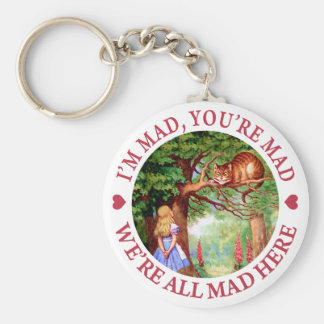 I'M MAD, YOU'RE MAD, WE'RE ALL MAD HERE KEYCHAIN