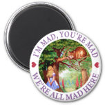I'M MAD, YOU'RE MAD, WE'RE ALL MAD HERE REFRIGERATOR MAGNET