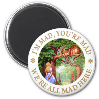 I'M MAD, YOU'RE MAD, WE'RE ALL MAD HERE! FRIDGE MAGNET