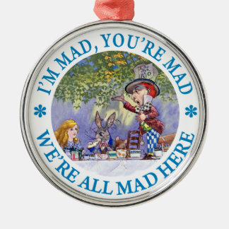 I'm Mad, You're Mad, We're All Mad Here! Metal Ornament