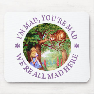 I'm Mad , You're Mad, We're All Mad Here! Mouse Pad
