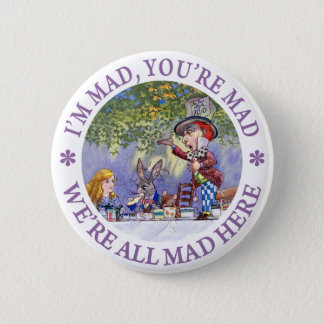 I'm Mad, You're Mad, We're All Mad Here! Pinback Button