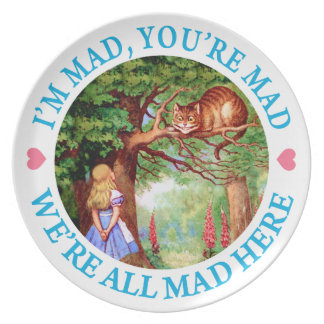 """I'm Mad, You're Mad, We're All Mad Here!"" Plate"
