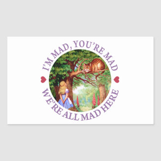 I'm Mad, You're Mad, We're All Mad Here! Rectangular Sticker