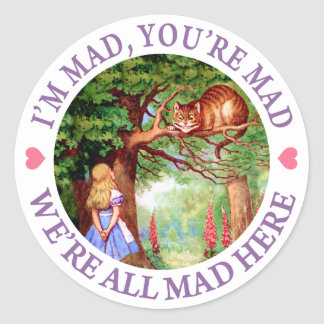 """""""I'm Mad, You're Mad, We're All Mad Here!"""" Round Sticker"""