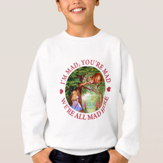 I'M MAD, YOU'RE MAD, WE'RE ALL MAD HERE SWEATSHIRT