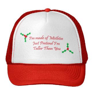 I'm made of Mistletoe Just Pretend I'm Taller Trucker Hat