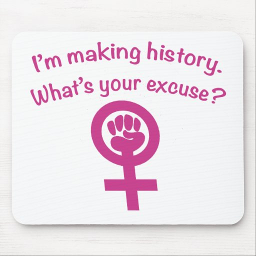 I'm Making History. What's Your Excuse? (pink) Mouse Pads