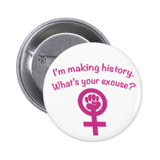 I'm Making History. What's Your Excuse? (pink) Pinback Button