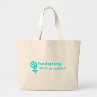 I'm Making History. What's Your Excuse? (teal) Large Tote Bag