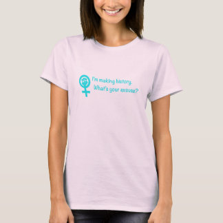 I'm Making History. What's Your Excuse? (teal) T-Shirt