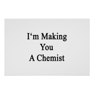I'm Making You A Chemist Poster