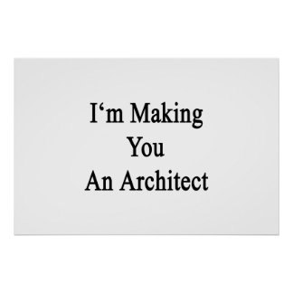 I'm Making You An Architect Poster