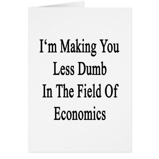 I'm Making You Less Dumb In The Field Of Economics Stationery Note Card