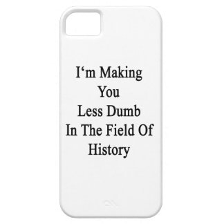 I'm Making You Less Dumb In The Field Of History iPhone 5 Cover