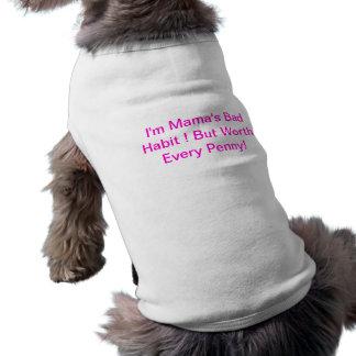 I'm Mama's Bad Habit!  Doggie Shirt