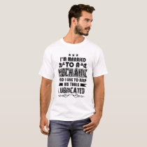I'm Married To A Mechanic T shirt
