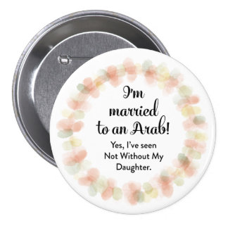 i'm married to an arab round pinback button