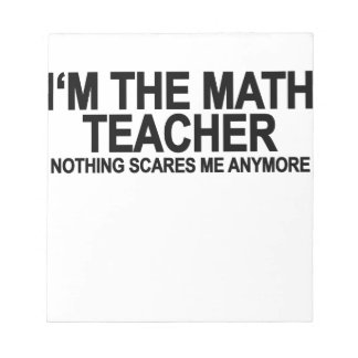 I'M MATH TEACHER NOTHING SCARES ME.png Notepad