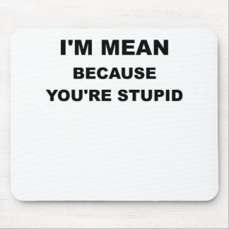 IM MEAN BECAUSE YOUR STUPID.png Mouse Pad