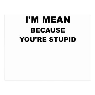 IM MEAN BECAUSE YOUR STUPID.png Postcard