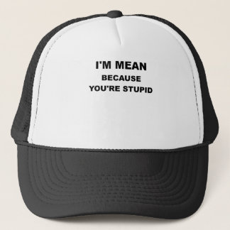 IM MEAN BECAUSE YOUR STUPID.png Trucker Hat