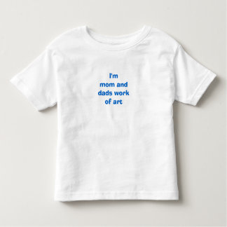 I'm Mom and Dads Work of Art Toddler T-shirt