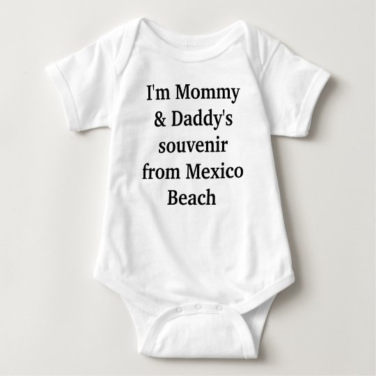 I'm Mommy & Daddy's souvenir from Mexico Beach Baby Bodysuit