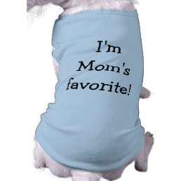 I'm Mom's Favorite Dog Shirt