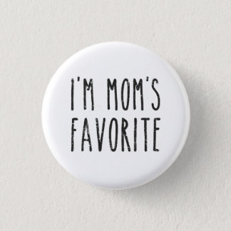 I'm Mom's Favorite Son or Daughter Button