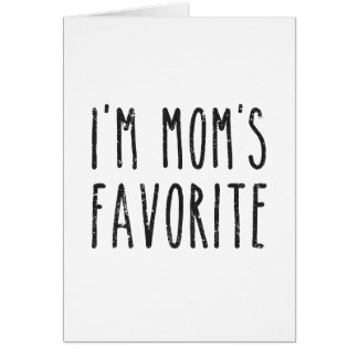 I'm Mom's Favorite Son or Daughter Greeting Card