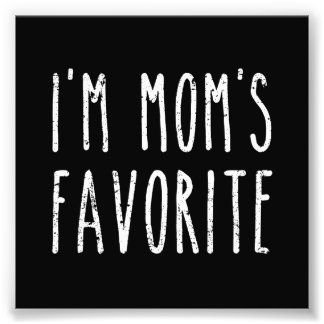 I'm Mom's Favorite Son or Daughter Photo Print