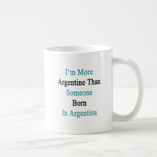 I'm More Argentine Than Someone Born In Argentina. Coffee Mug